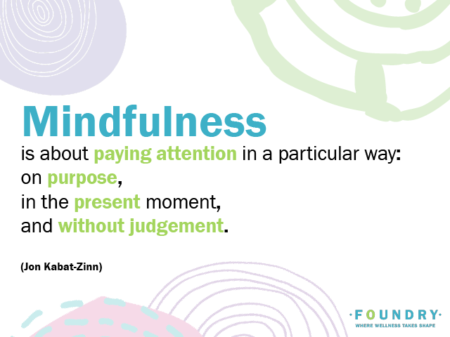 """This photo shares the quote """"Mindfulness is about paying attention in a particular way: on purpose, in the present moment, and without judgement."""" - Jon Kabat-Zinn"""